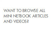 Want to browse all mini netbook articles and videos?