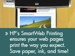 HP's SmartWeb Printing ensures your web pages print the way you expect. Save paper, ink, and time!